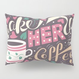 Wake Her Up With Coffee Pillow Sham