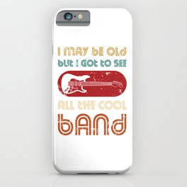 I May Be Old But I Got To See All The Cool Band Electric Instrument T-shirt Design White Musician iPhone Case
