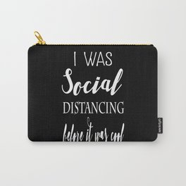 I was Social Distancing Before it was cool Carry-All Pouch