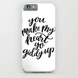You make my heart go giddy up, Modern typography iPhone Case