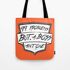 99 Problems But a Boss Ain't One Tote Bag