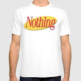 Its A Show About Nothing T-shirt