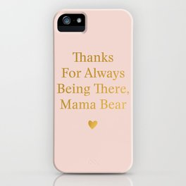 Thanks For Always Being There, Mama Bear iPhone Case