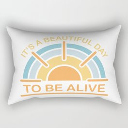 It's a Beautiful Day to be Alive Rectangular Pillow