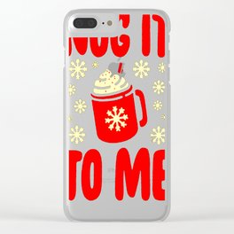 NOG IT TO ME PULLOVERS Clear iPhone Case