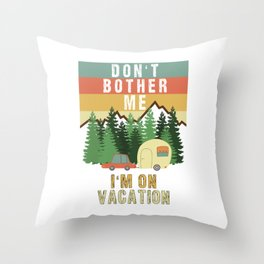 Don't Bother Me I'm On Vacation Holiday Adventure Traveling Camping Camper Throw Pillow