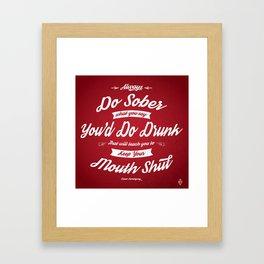 Always Do Sober What You Say You'd Do Drunk Framed Art Print