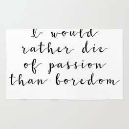 I would rather die of passion than boredom - Vincent Van Gogh Rug