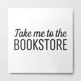 Take Me To The Bookstore Metal Print