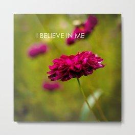 I Believe in Me Metal Print