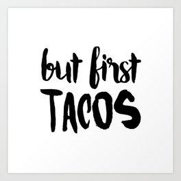 But First... TACOS Art Print