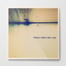 Fragile, Handle With Care Metal Print