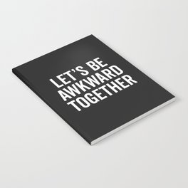 Let's Be Awkward Funny Quote Notebook