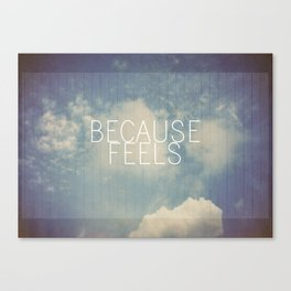 Because Feels Canvas Print