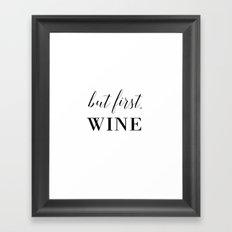 But first, wine Framed Art Print