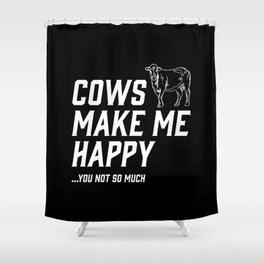 Cows Make Me Happy - You Not So Much Shower Curtain