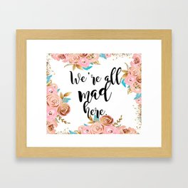 We're all mad here - golden floral Framed Art Print