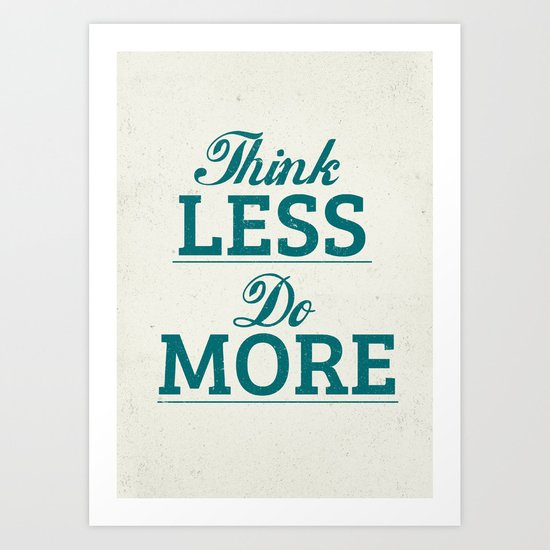 Think less, do more Art Print