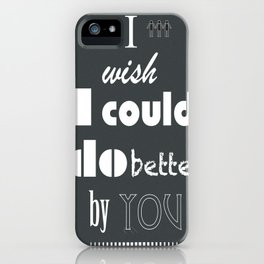 I Wish I Could Do Better By You iPhone Case