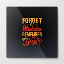 Forget the errors and just remember the lesson Metal Print
