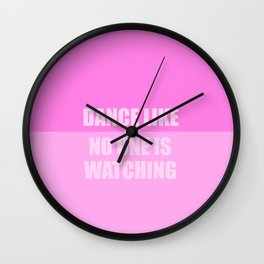 dance like no ones watching funny quote Wall Clock