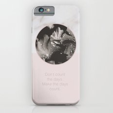 Don't count the days. Make the days count. Slim Case iPhone 6s