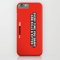 EVERY TIME YOU SHAVE, GOD KILLS A KITTEN. Slim Case iPhone 6s