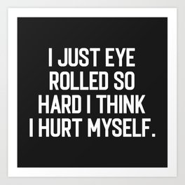 Eye Rolled So Hard Funny Quote Art Print
