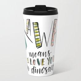 Rawr! Means I love you in Dinosaur Travel Mug