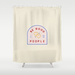 Be Good To Your People Shower Curtain