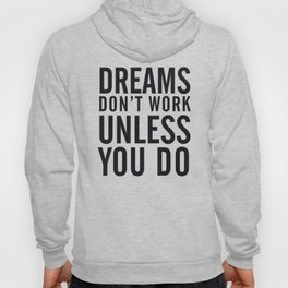 Dreams don't work unless You Do. Quote typography, to inspire, motivate, boost, overcome difficulty Hoody