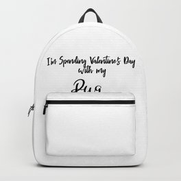 I'm Spending Valentine's Day With My Pug Dog Lover Pet Owner Black Backpack