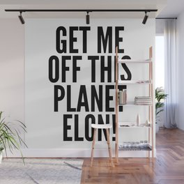 Get Me Off This Planet Elon! Wall Mural