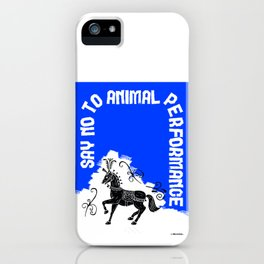 Say NO to Animal Performance - Horse iPhone Case