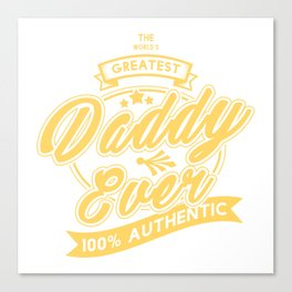 The Greatest Daddy Ever Canvas Print