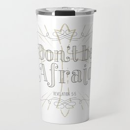 Don't Be Afraid Travel Mug