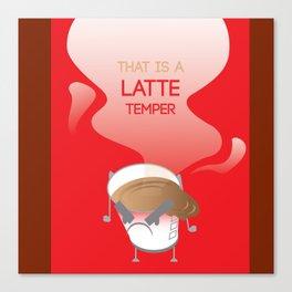 That's a latte temper Canvas Print