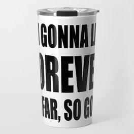 I'm Gonna Live Forever Travel Mug