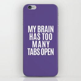 My Brain Has Too Many Tabs Open (Ultra Violet) iPhone Skin