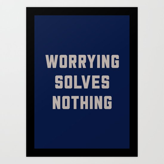 Worrying Solves Nothing Art Print