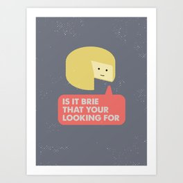 Is it brie that your looking for Art Print
