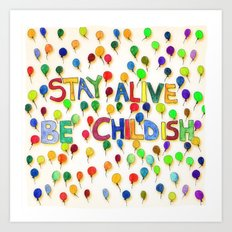 STAY ALIVE BE CHILDISH I Art Print