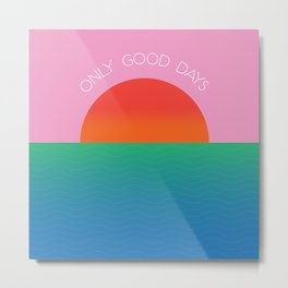 Only Good Days - Colorful Sunset/Sunrise Water Scene Metal Print