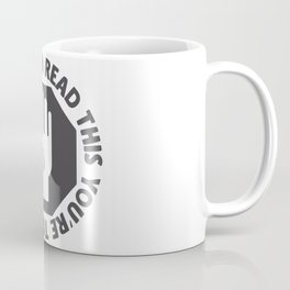 If You Can Read This You're Too Close Coffee Mug