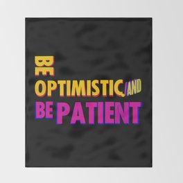 Be optimistic. Be patient. A PSA for stressed creatives Throw Blanket