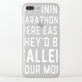 IF RUNNING MARATHONS WEREEASY THEY'D BE CALLED YOUR MOM Clear iPhone Case