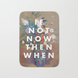 IF NOT NOW THEN WHEN Bath Mat
