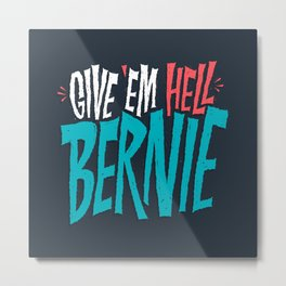 Give 'em Hell Bernie Metal Print