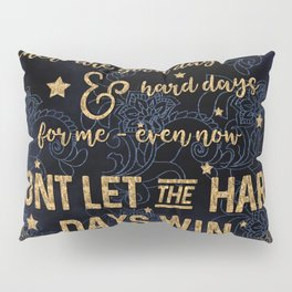 Dont let the hard days win Pillow Sham