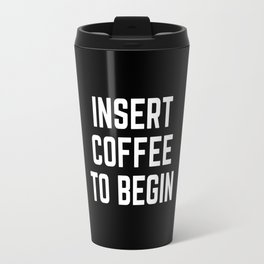 Insert Coffee Funny Quote Travel Mug